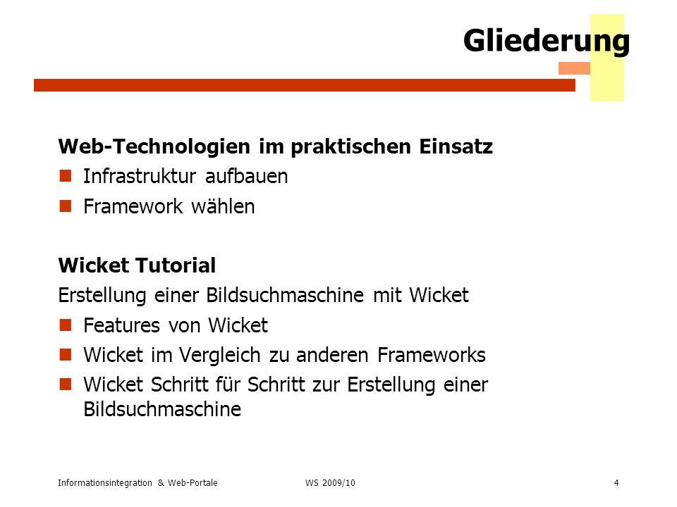 Informationsintegration & Web-Portale4 WS 2007/08 Gliederung Web-Technologien im praktischen Einsatz Infrastruktur aufbauen Framework wählen Wicket Tu
