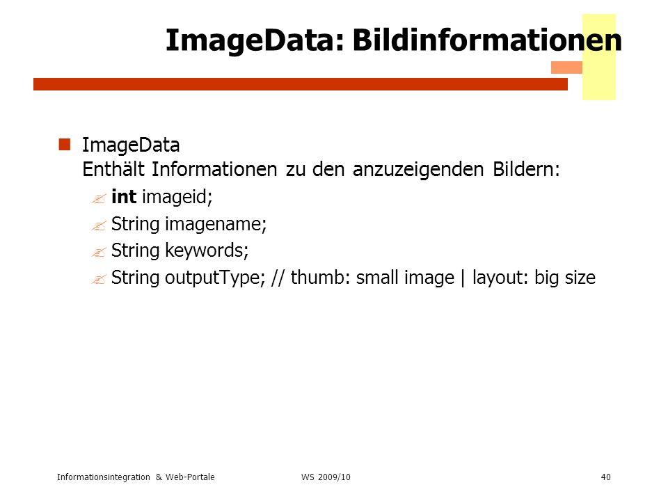 Informationsintegration & Web-Portale40 WS 2007/08 ImageData: Bildinformationen ImageData Enthält Informationen zu den anzuzeigenden Bildern: ?int ima