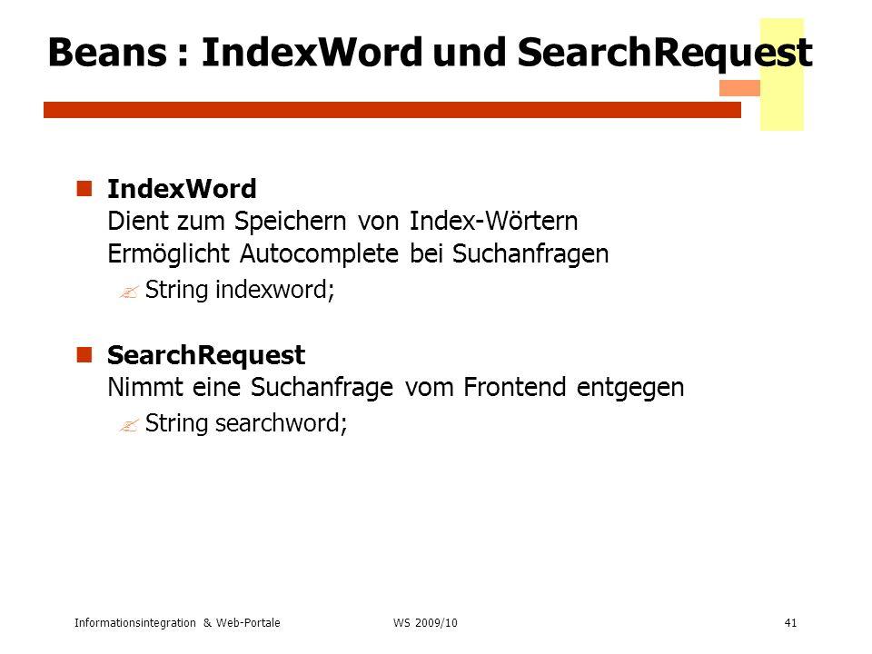 Informationsintegration & Web-Portale41 WS 2007/08 Beans : IndexWord und SearchRequest IndexWord Dient zum Speichern von Index-Wörtern Ermöglicht Auto