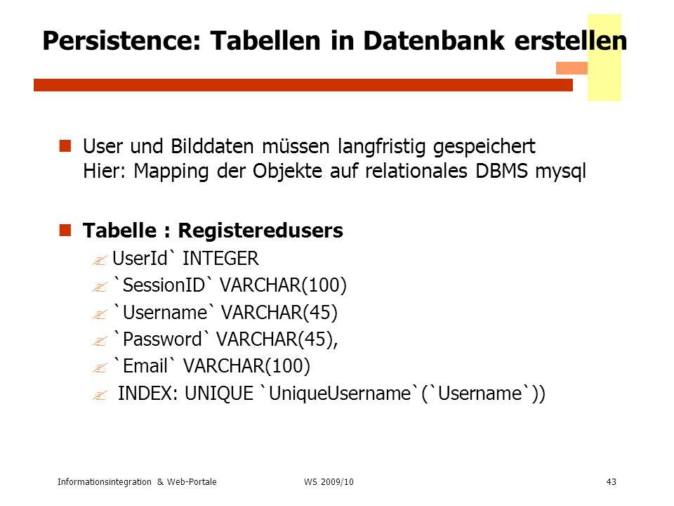 Informationsintegration & Web-Portale43 WS 2007/08 Persistence: Tabellen in Datenbank erstellen User und Bilddaten müssen langfristig gespeichert Hier