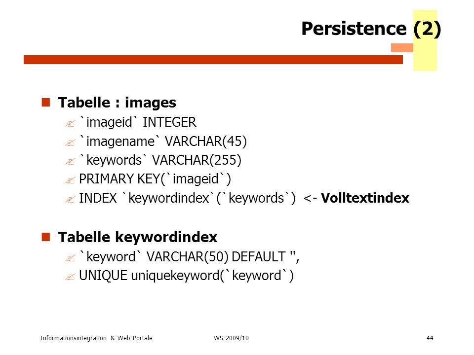 Informationsintegration & Web-Portale44 WS 2007/08 Persistence (2) Tabelle : images ?`imageid` INTEGER ?`imagename` VARCHAR(45) ?`keywords` VARCHAR(25
