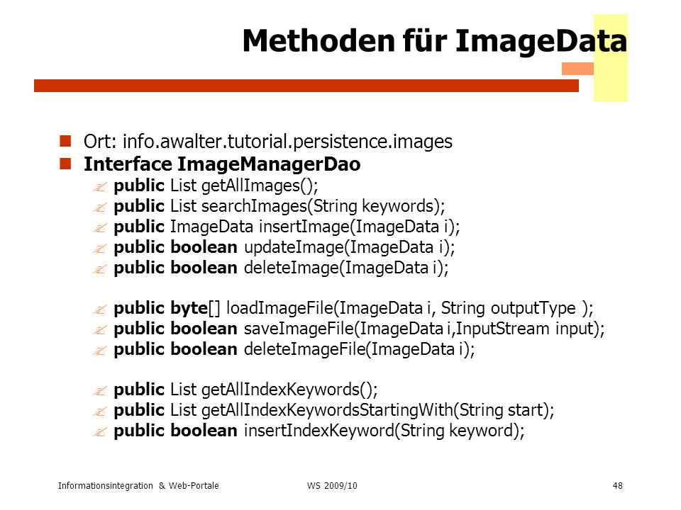Informationsintegration & Web-Portale48 WS 2007/08 Methoden für ImageData Ort: info.awalter.tutorial.persistence.images Interface ImageManagerDao ?pub