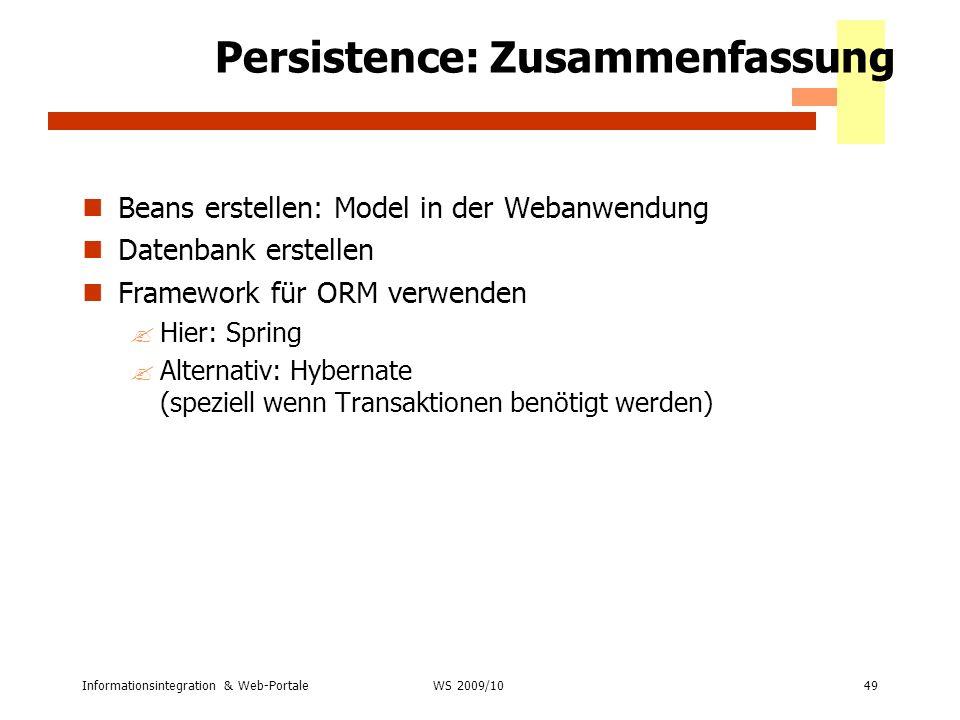Informationsintegration & Web-Portale49 WS 2007/08 Persistence: Zusammenfassung Beans erstellen: Model in der Webanwendung Datenbank erstellen Framewo
