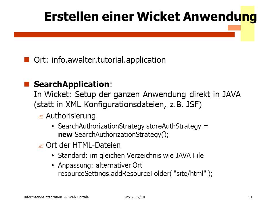 Informationsintegration & Web-Portale51 WS 2007/08 Erstellen einer Wicket Anwendung Ort: info.awalter.tutorial.application SearchApplication: In Wicke