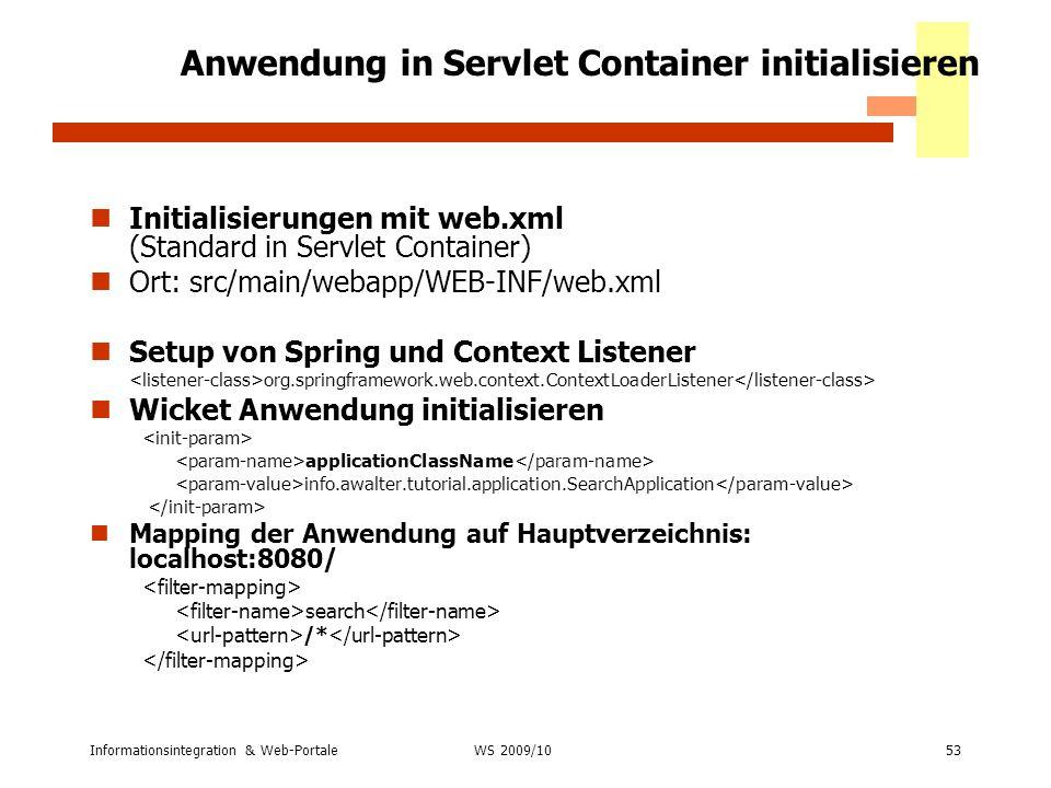 Informationsintegration & Web-Portale53 WS 2007/08 Anwendung in Servlet Container initialisieren Initialisierungen mit web.xml (Standard in Servlet Co