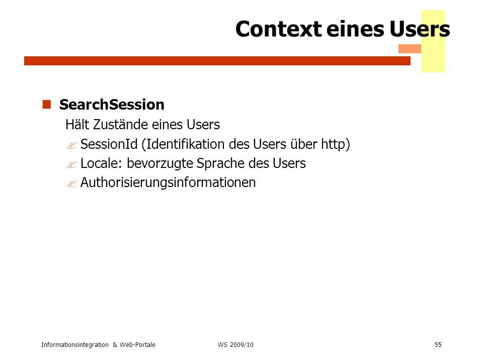 Informationsintegration & Web-Portale55 WS 2007/08 Context eines Users SearchSession Hält Zustände eines Users ?SessionId (Identifikation des Users üb