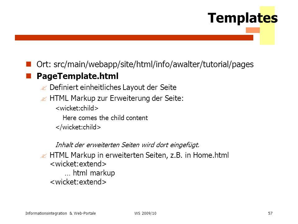 Informationsintegration & Web-Portale57 WS 2007/08 Templates Ort: src/main/webapp/site/html/info/awalter/tutorial/pages PageTemplate.html ?Definiert e