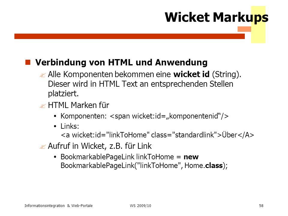 Informationsintegration & Web-Portale58 WS 2007/08 Wicket Markups Verbindung von HTML und Anwendung ?Alle Komponenten bekommen eine wicket id (String)