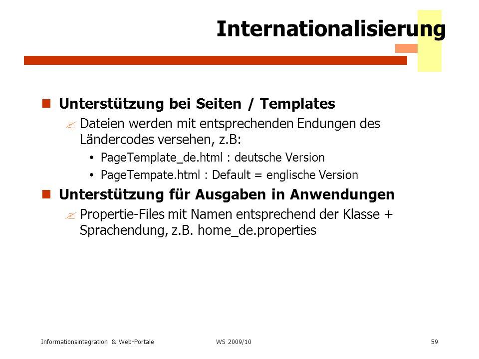 Informationsintegration & Web-Portale59 WS 2007/08 Internationalisierung Unterstützung bei Seiten / Templates ?Dateien werden mit entsprechenden Endun