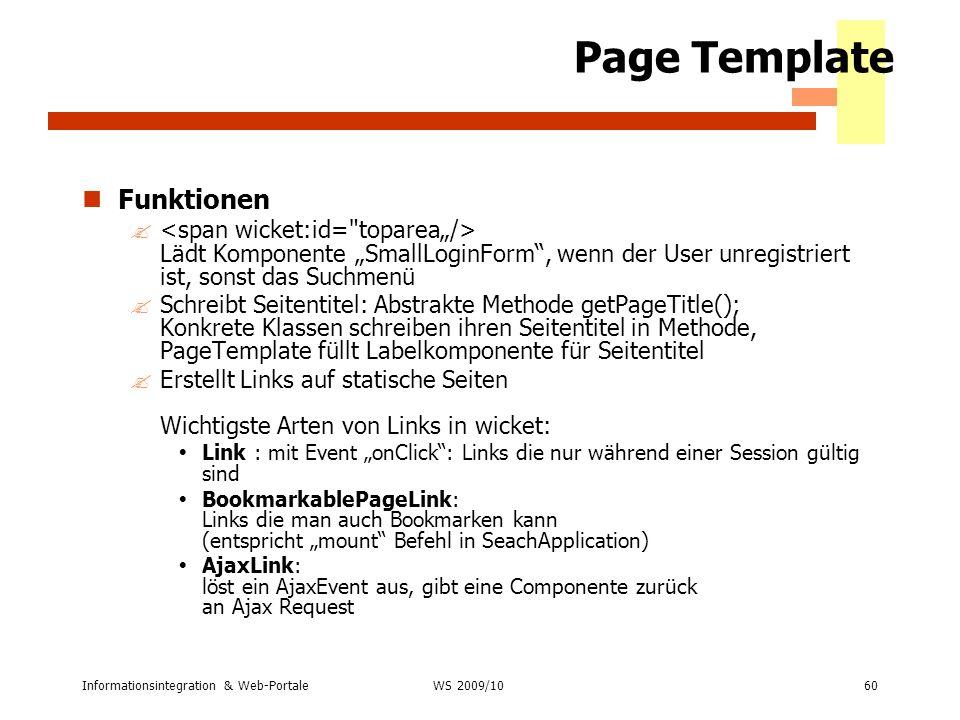 Informationsintegration & Web-Portale60 WS 2007/08 Page Template Funktionen ? Lädt Komponente SmallLoginForm, wenn der User unregistriert ist, sonst d