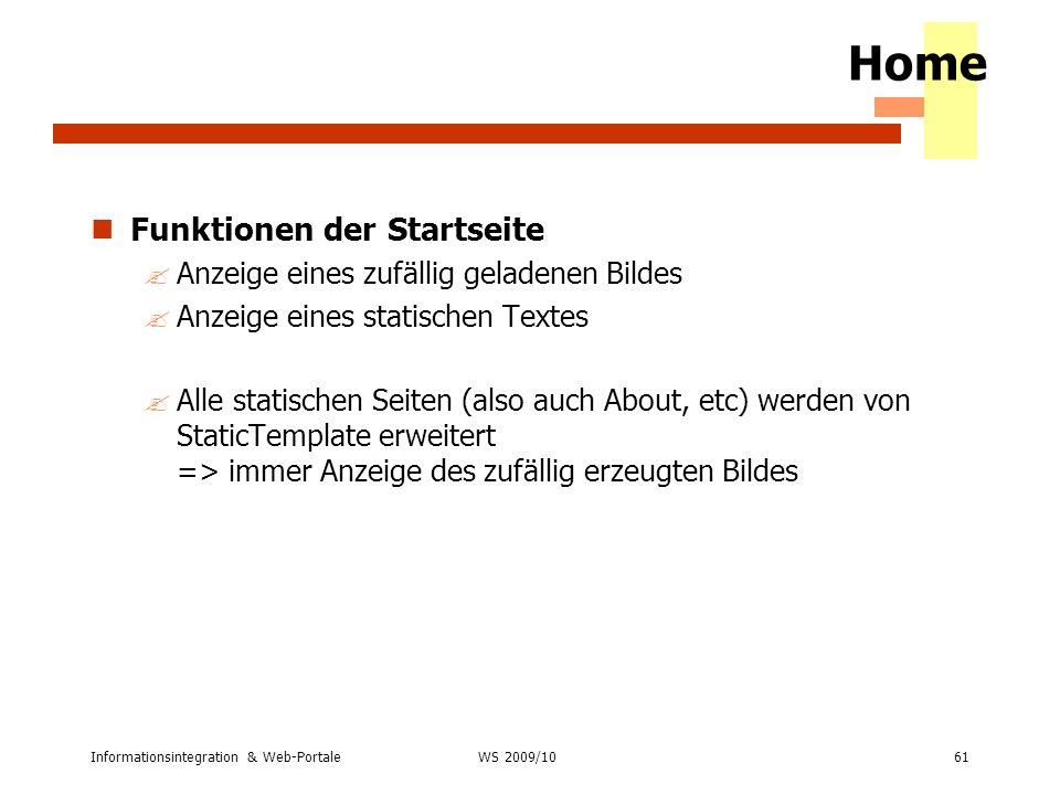 Informationsintegration & Web-Portale61 WS 2007/08 Home Funktionen der Startseite ?Anzeige eines zufällig geladenen Bildes ?Anzeige eines statischen T