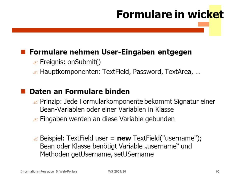Informationsintegration & Web-Portale65 WS 2007/08 Formulare in wicket Formulare nehmen User-Eingaben entgegen ?Ereignis: onSubmit() ?Hauptkomponenten