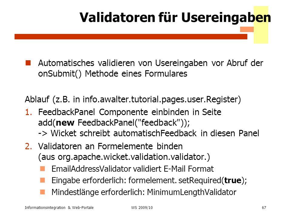 Informationsintegration & Web-Portale67 WS 2007/08 Validatoren für Usereingaben Automatisches validieren von Usereingaben vor Abruf der onSubmit() Met