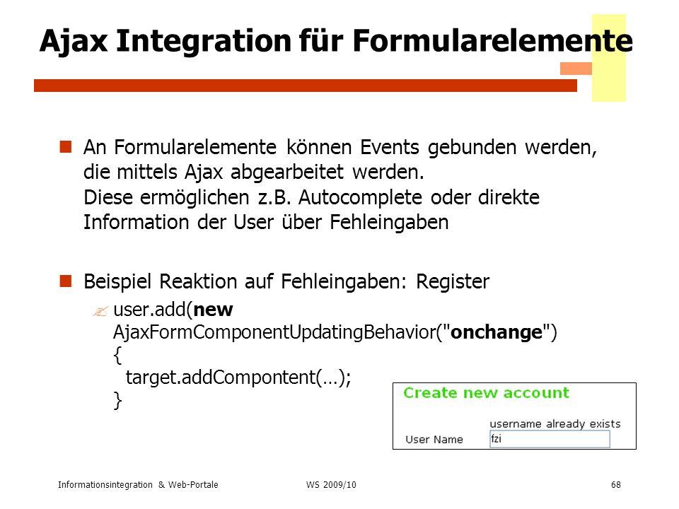 Informationsintegration & Web-Portale68 WS 2007/08 Ajax Integration für Formularelemente An Formularelemente können Events gebunden werden, die mittel