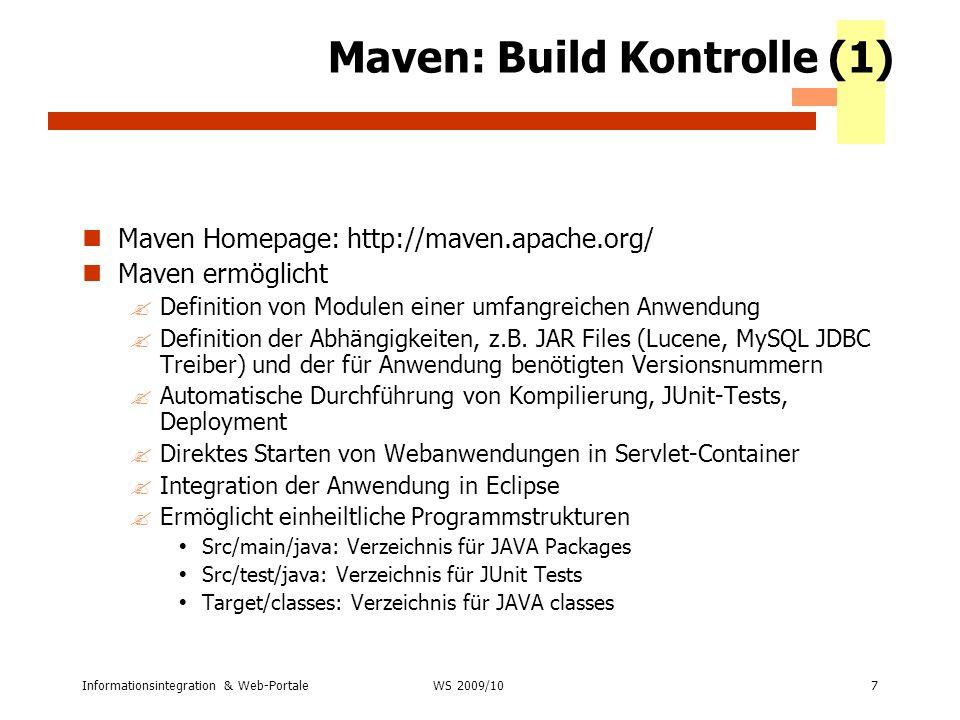 Informationsintegration & Web-Portale7 WS 2007/08 Maven: Build Kontrolle (1) Maven Homepage: http://maven.apache.org/ Maven ermöglicht ?Definition von