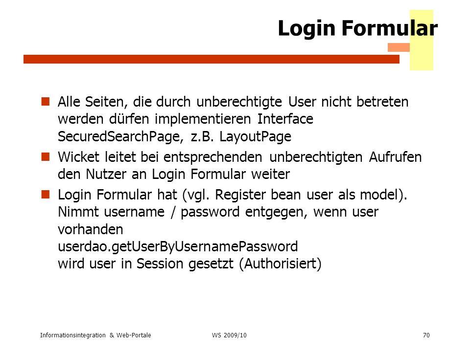 Informationsintegration & Web-Portale70 WS 2007/08 Login Formular Alle Seiten, die durch unberechtigte User nicht betreten werden dürfen implementiere