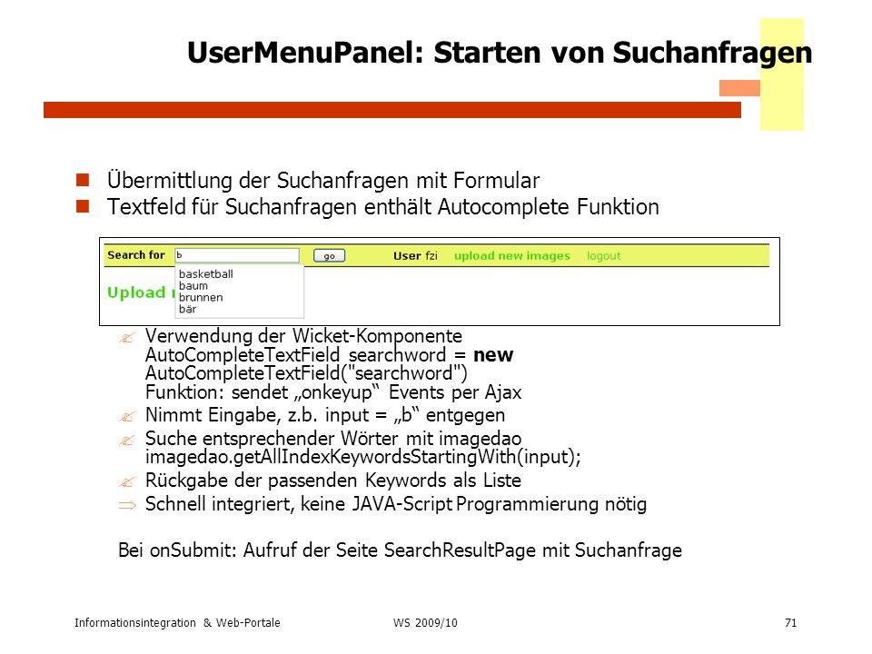 Informationsintegration & Web-Portale71 WS 2007/08 UserMenuPanel: Starten von Suchanfragen Übermittlung der Suchanfragen mit Formular Textfeld für Suc