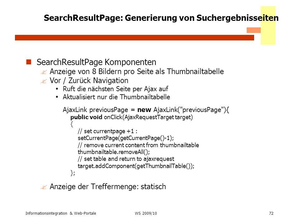 Informationsintegration & Web-Portale72 WS 2007/08 SearchResultPage: Generierung von Suchergebnisseiten SearchResultPage Komponenten ?Anzeige von 8 Bi