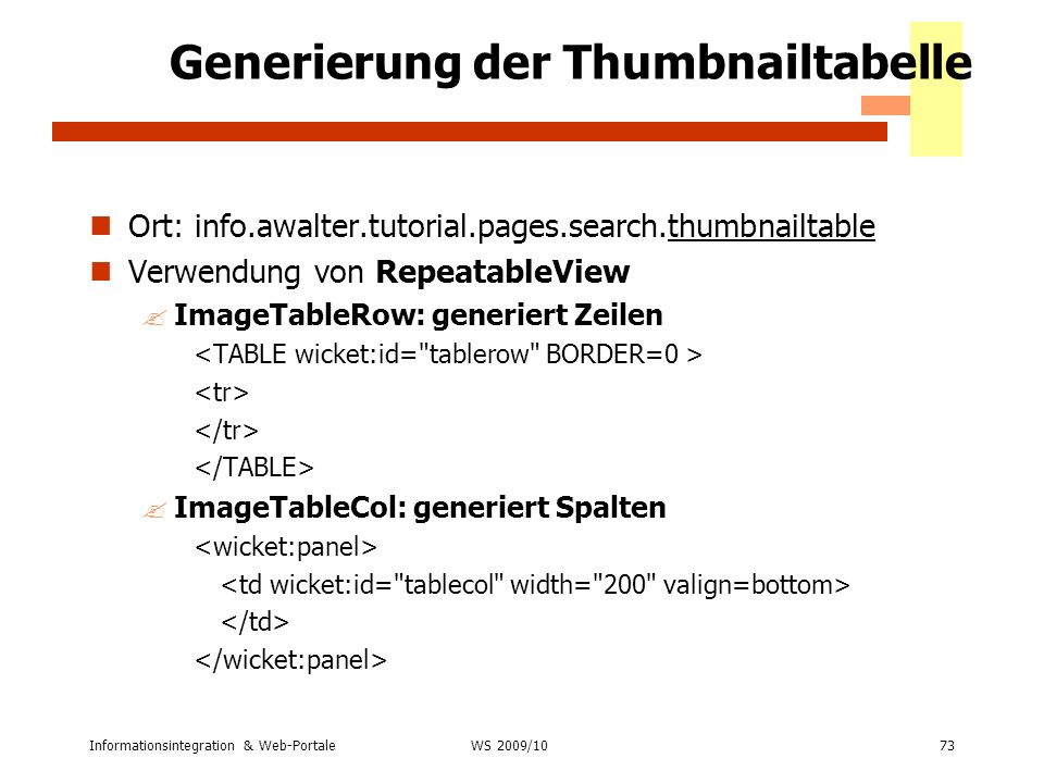 Informationsintegration & Web-Portale73 WS 2007/08 Generierung der Thumbnailtabelle Ort: info.awalter.tutorial.pages.search.thumbnailtable Verwendung