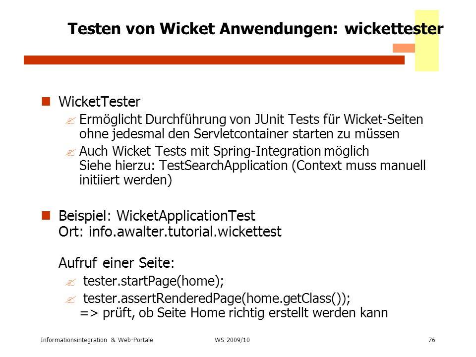 Informationsintegration & Web-Portale76 WS 2007/08 Testen von Wicket Anwendungen: wickettester WicketTester ?Ermöglicht Durchführung von JUnit Tests f