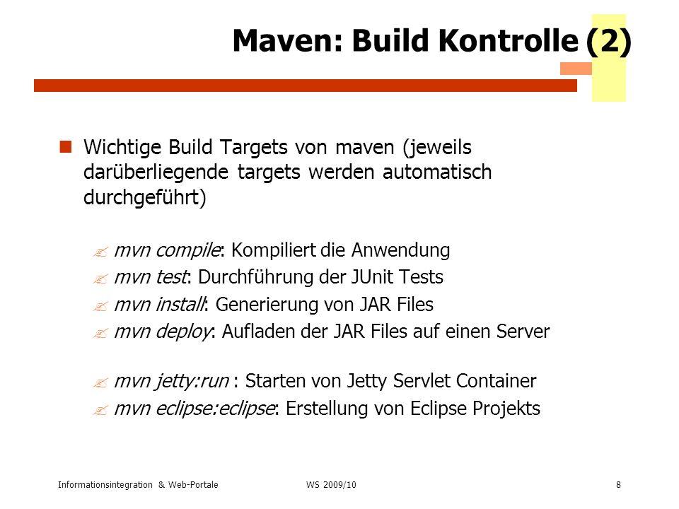 Informationsintegration & Web-Portale8 WS 2007/08 Maven: Build Kontrolle (2) Wichtige Build Targets von maven (jeweils darüberliegende targets werden