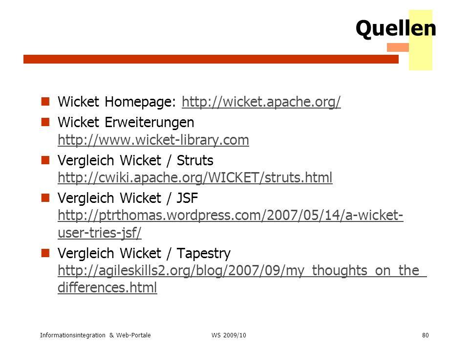 Informationsintegration & Web-Portale80 WS 2007/08 Quellen Wicket Homepage: http://wicket.apache.org/http://wicket.apache.org/ Wicket Erweiterungen ht