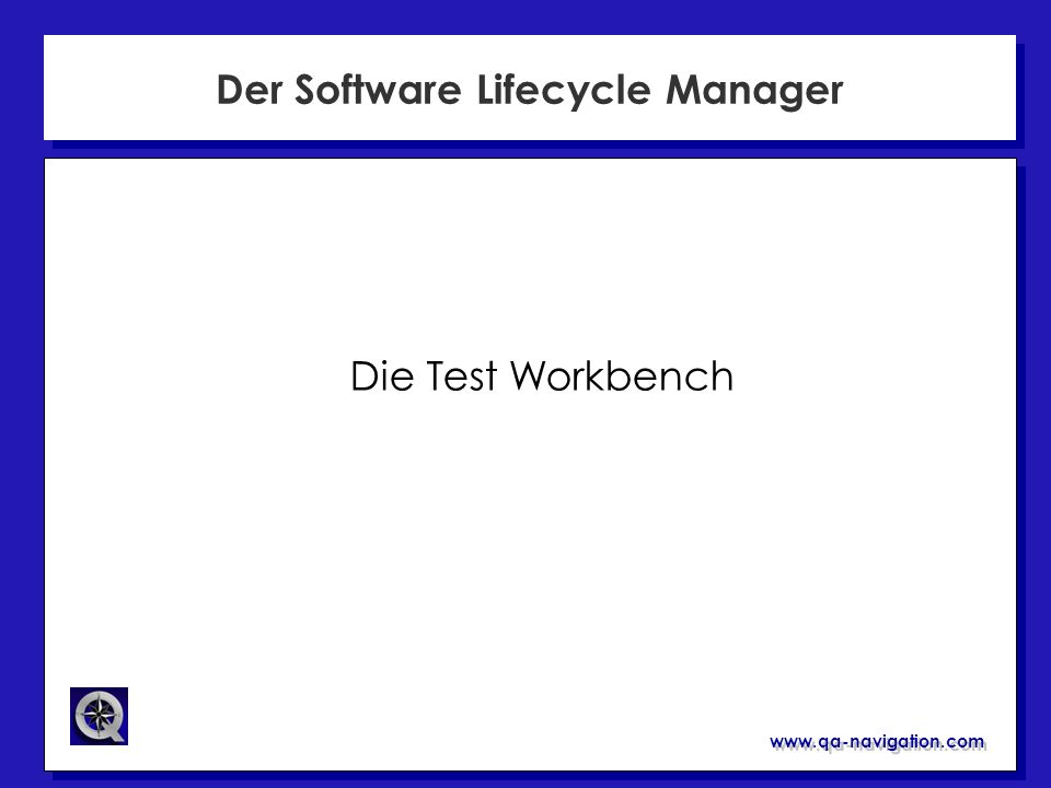 www.qa-navigation.com Der Software Lifecycle Manager Die Test Workbench
