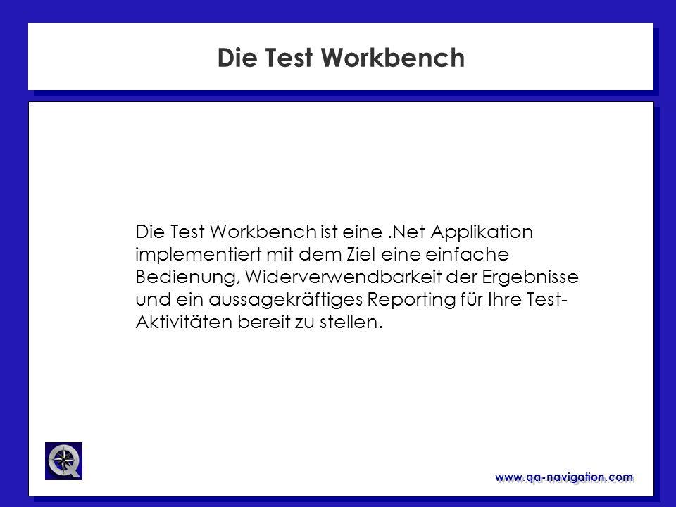 www.qa-navigation.com Die Test Workbench Die Test Workbench ist eine.Net Applikation implementiert mit dem Ziel eine einfache Bedienung, Widerverwendb