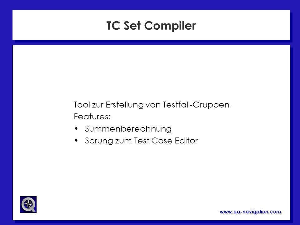 www.qa-navigation.com TC Set Compiler Tool zur Erstellung von Testfall-Gruppen. Features: Summenberechnung Sprung zum Test Case Editor