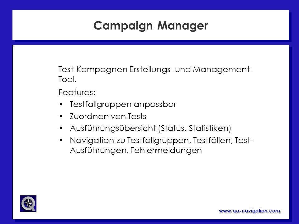 www.qa-navigation.com Campaign Manager Features: Testfallgruppen anpassbar Zuordnen von Tests Ausführungsübersicht (Status, Statistiken) Navigation zu