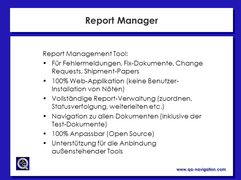 www.qa-navigation.com Report Manager Report Management Tool: Für Fehlermeldungen, Fix-Dokumente, Change Requests, Shipment-Papers 100% Web-Applikation