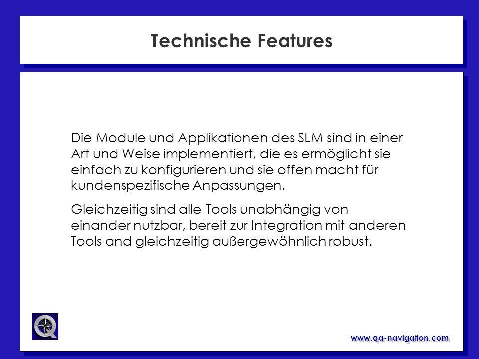 www.qa-navigation.com Technische Features Die Module und Applikationen des SLM sind in einer Art und Weise implementiert, die es ermöglicht sie einfac