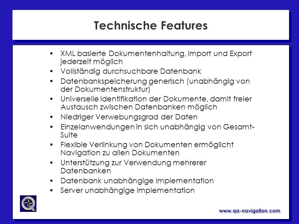www.qa-navigation.com Technische Features XML basierte Dokumentenhaltung, Import und Export jederzeit möglich Vollständig durchsuchbare Datenbank Date