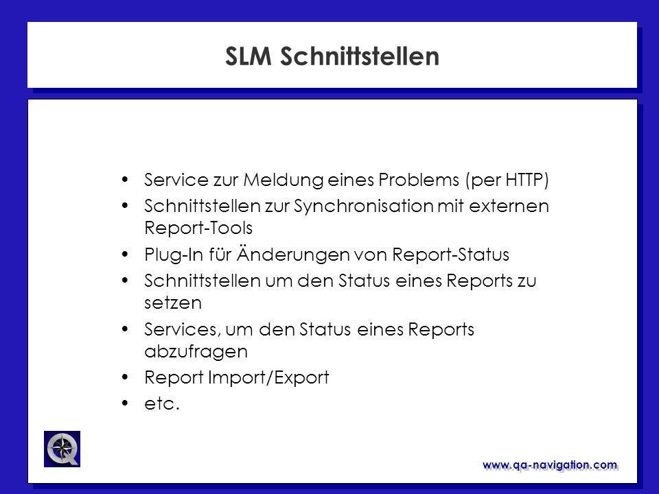 www.qa-navigation.com SLM Schnittstellen Service zur Meldung eines Problems (per HTTP) Schnittstellen zur Synchronisation mit externen Report-Tools Pl