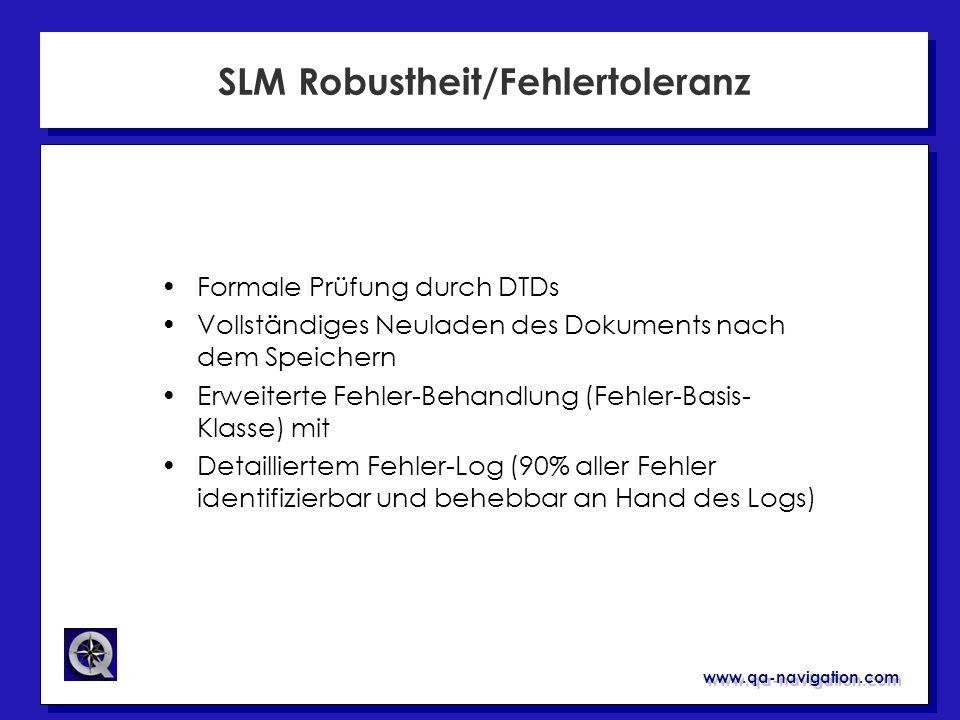 www.qa-navigation.com SLM Robustheit/Fehlertoleranz Formale Prüfung durch DTDs Vollständiges Neuladen des Dokuments nach dem Speichern Erweiterte Fehl
