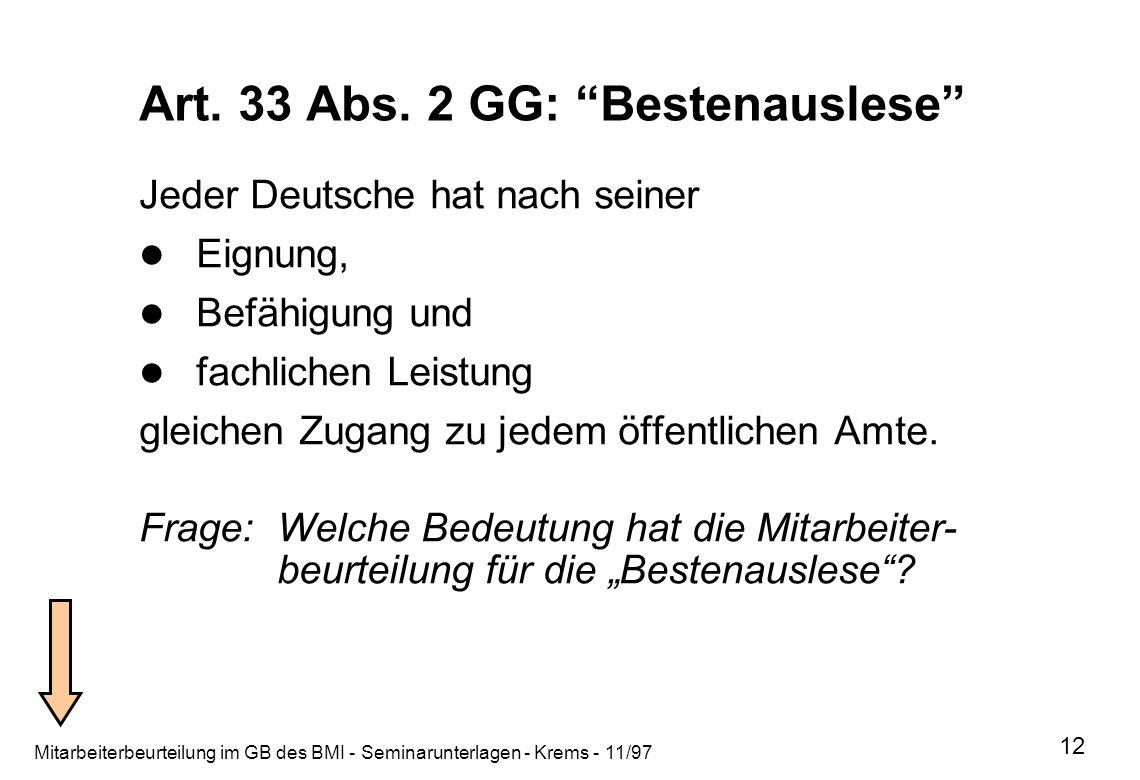 Mitarbeiterbeurteilung im GB des BMI - Seminarunterlagen - Krems - 11/97 12 Art. 33 Abs. 2 GG: Bestenauslese Jeder Deutsche hat nach seiner Eignung, B