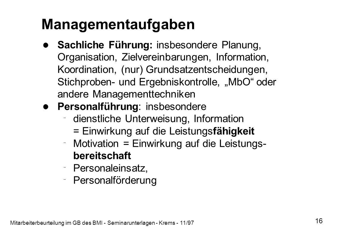 Mitarbeiterbeurteilung im GB des BMI - Seminarunterlagen - Krems - 11/97 16 Managementaufgaben Sachliche Führung: insbesondere Planung, Organisation,