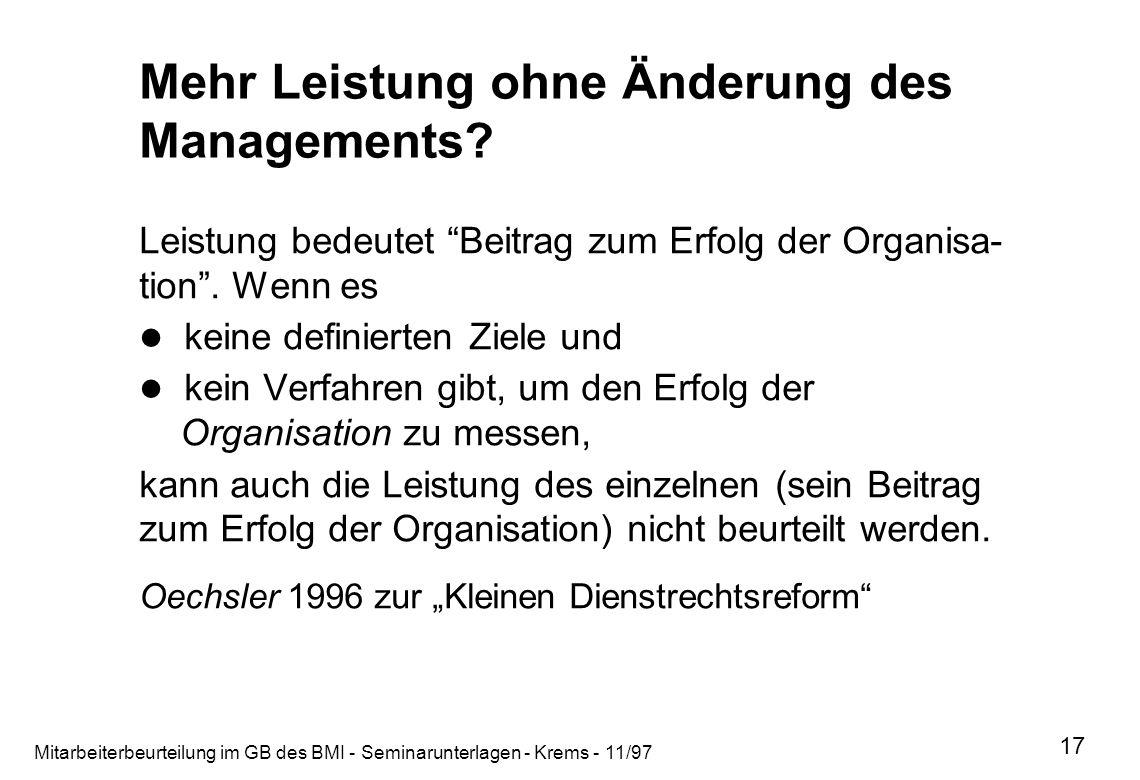 Mitarbeiterbeurteilung im GB des BMI - Seminarunterlagen - Krems - 11/97 17 Mehr Leistung ohne Änderung des Managements? Leistung bedeutet Beitrag zum