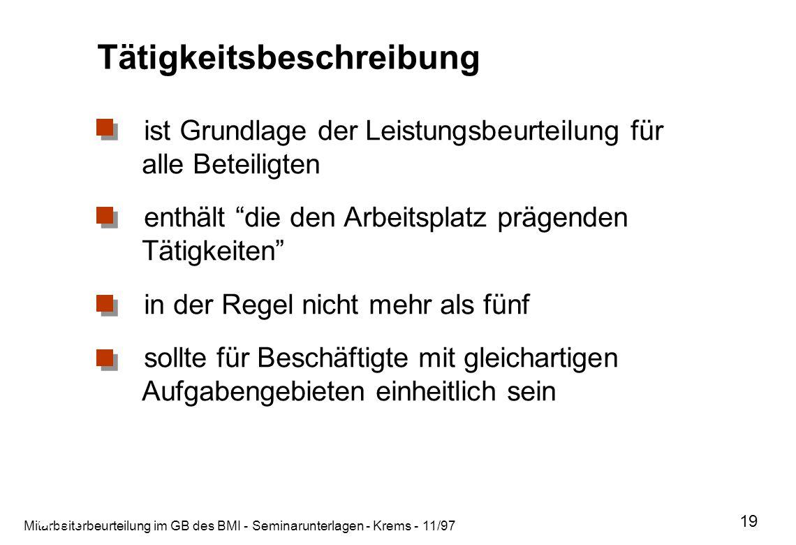 Mitarbeiterbeurteilung im GB des BMI - Seminarunterlagen - Krems - 11/97 19 Tätigkeitsbeschreibung ist Grundlage der Leistungsbeurteilung für alle Bet