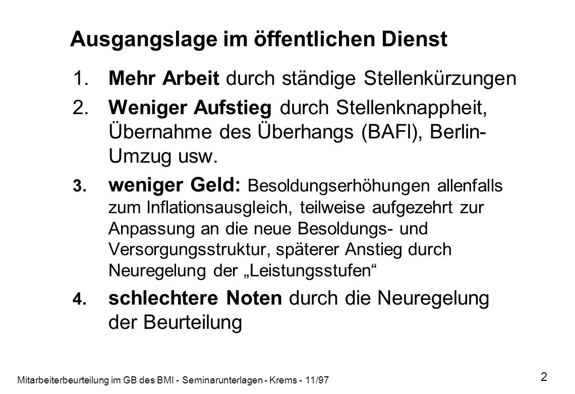 Mitarbeiterbeurteilung im GB des BMI - Seminarunterlagen - Krems - 11/97 2 Ausgangslage im öffentlichen Dienst 1.Mehr Arbeit durch ständige Stellenkür