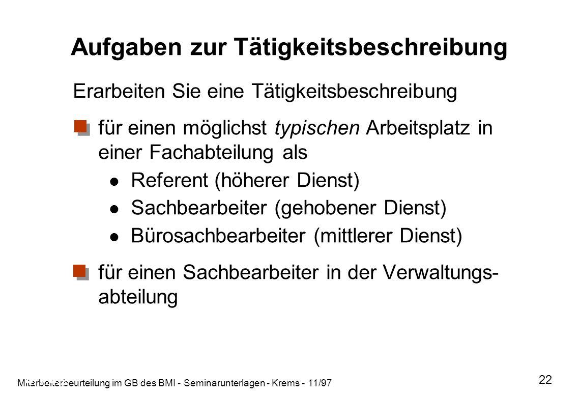 Mitarbeiterbeurteilung im GB des BMI - Seminarunterlagen - Krems - 11/97 22 Aufgaben zur Tätigkeitsbeschreibung Erarbeiten Sie eine Tätigkeitsbeschrei