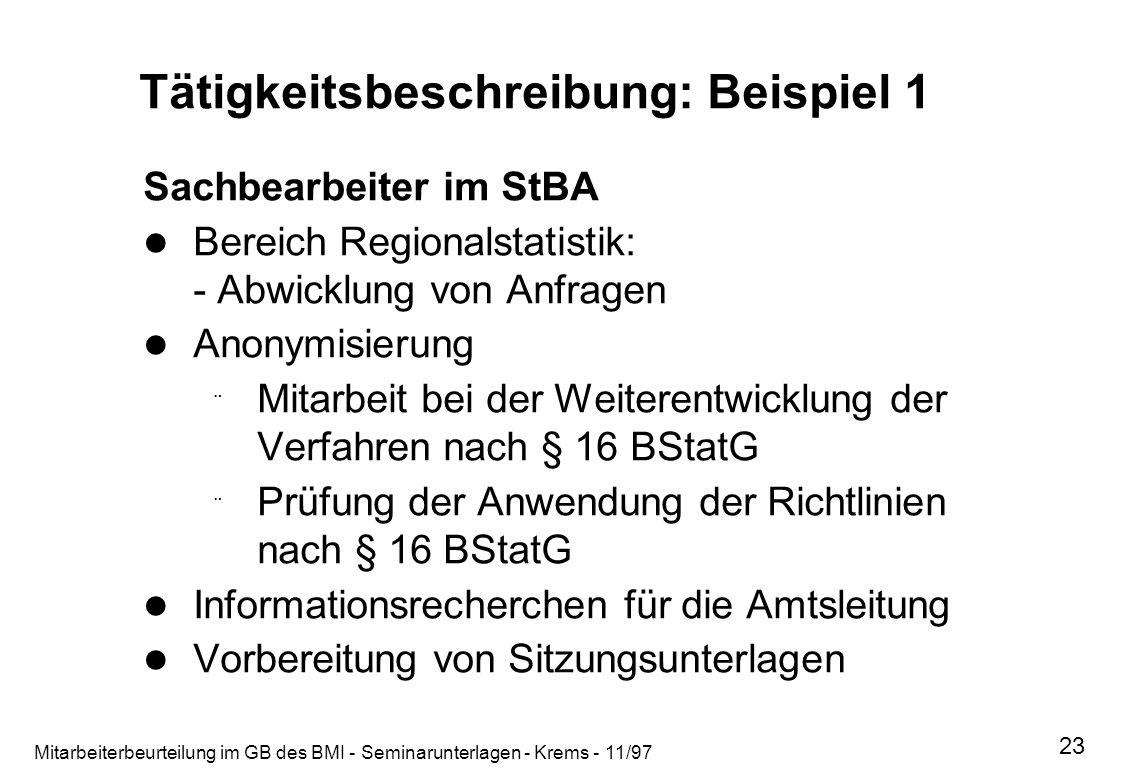Mitarbeiterbeurteilung im GB des BMI - Seminarunterlagen - Krems - 11/97 23 Tätigkeitsbeschreibung: Beispiel 1 Sachbearbeiter im StBA Bereich Regional
