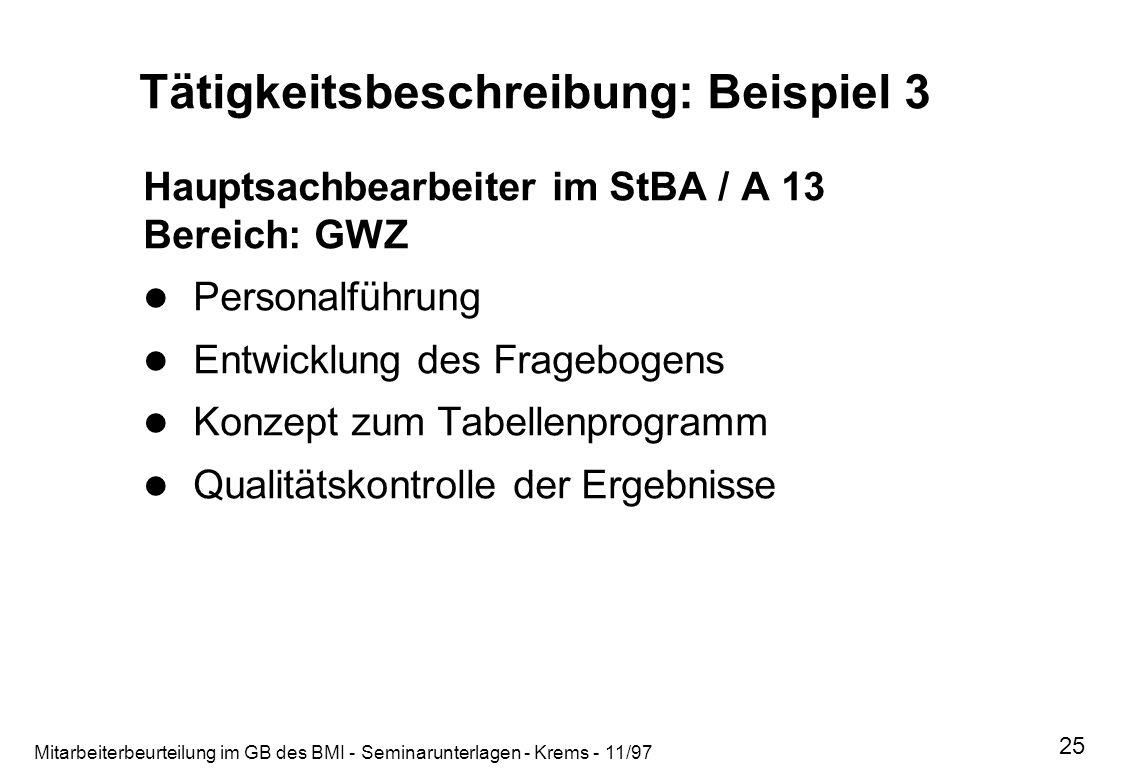 Mitarbeiterbeurteilung im GB des BMI - Seminarunterlagen - Krems - 11/97 25 Tätigkeitsbeschreibung: Beispiel 3 Hauptsachbearbeiter im StBA / A 13 Bere