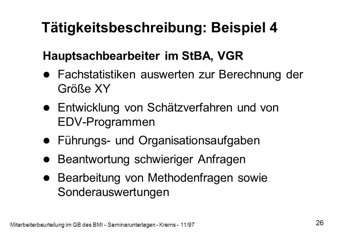 Mitarbeiterbeurteilung im GB des BMI - Seminarunterlagen - Krems - 11/97 26 Tätigkeitsbeschreibung: Beispiel 4 Hauptsachbearbeiter im StBA, VGR Fachst