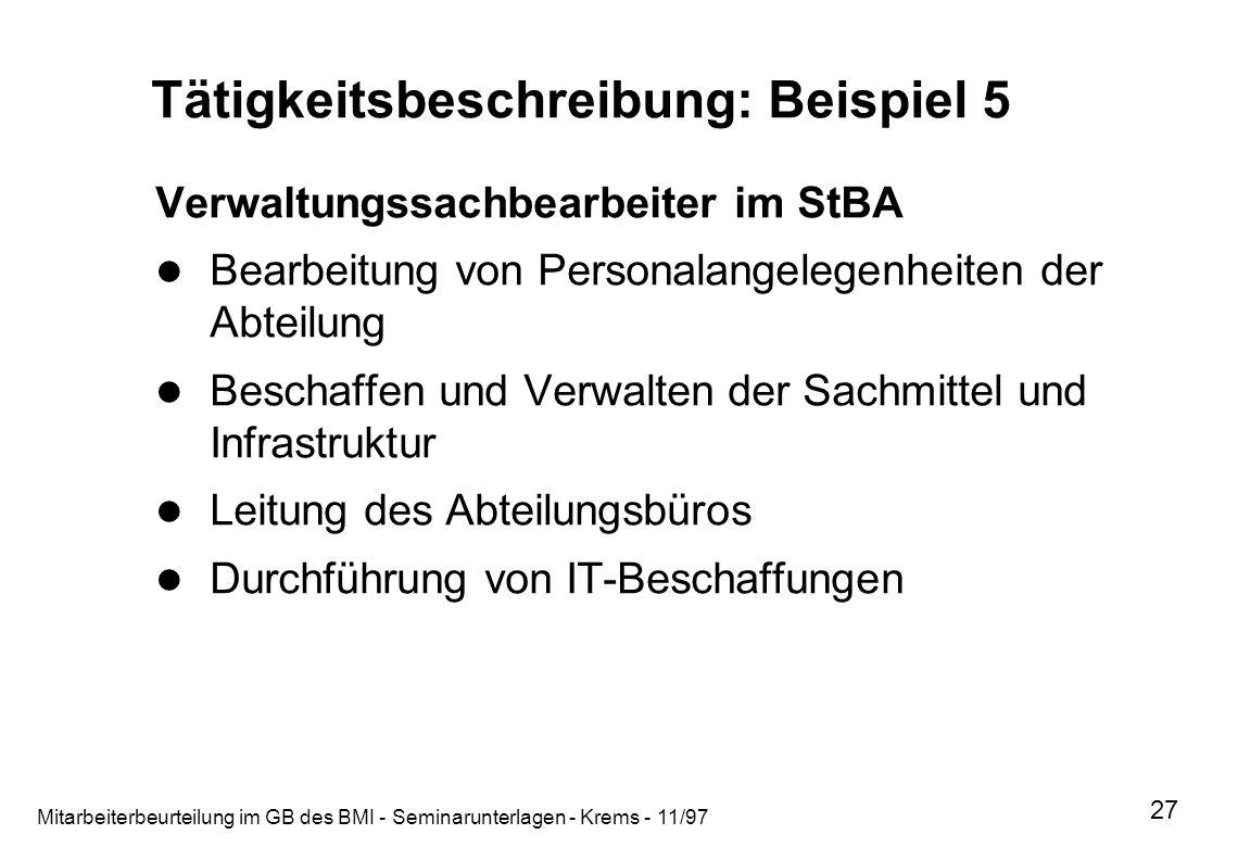 Mitarbeiterbeurteilung im GB des BMI - Seminarunterlagen - Krems - 11/97 27 Tätigkeitsbeschreibung: Beispiel 5 Verwaltungssachbearbeiter im StBA Bearb