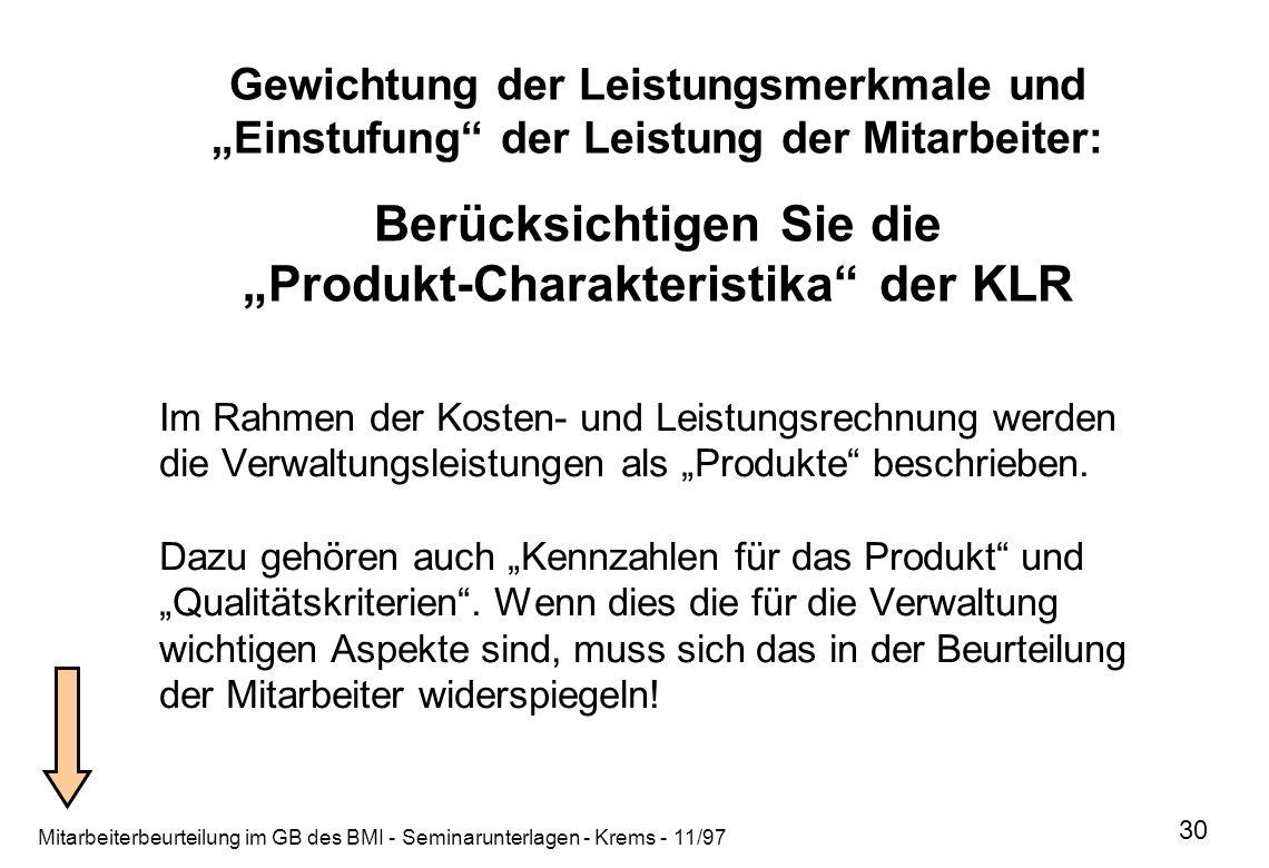 Mitarbeiterbeurteilung im GB des BMI - Seminarunterlagen - Krems - 11/97 30 Gewichtung der Leistungsmerkmale und Einstufung der Leistung der Mitarbeit