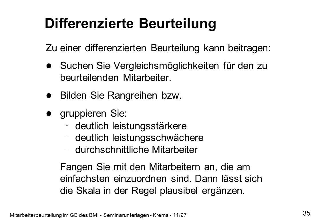 Mitarbeiterbeurteilung im GB des BMI - Seminarunterlagen - Krems - 11/97 35 Differenzierte Beurteilung Zu einer differenzierten Beurteilung kann beitr