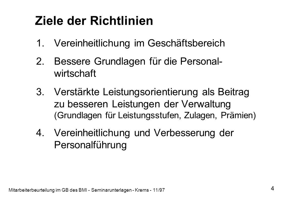 Mitarbeiterbeurteilung im GB des BMI - Seminarunterlagen - Krems - 11/97 4 Ziele der Richtlinien 1.Vereinheitlichung im Geschäftsbereich 2.Bessere Gru