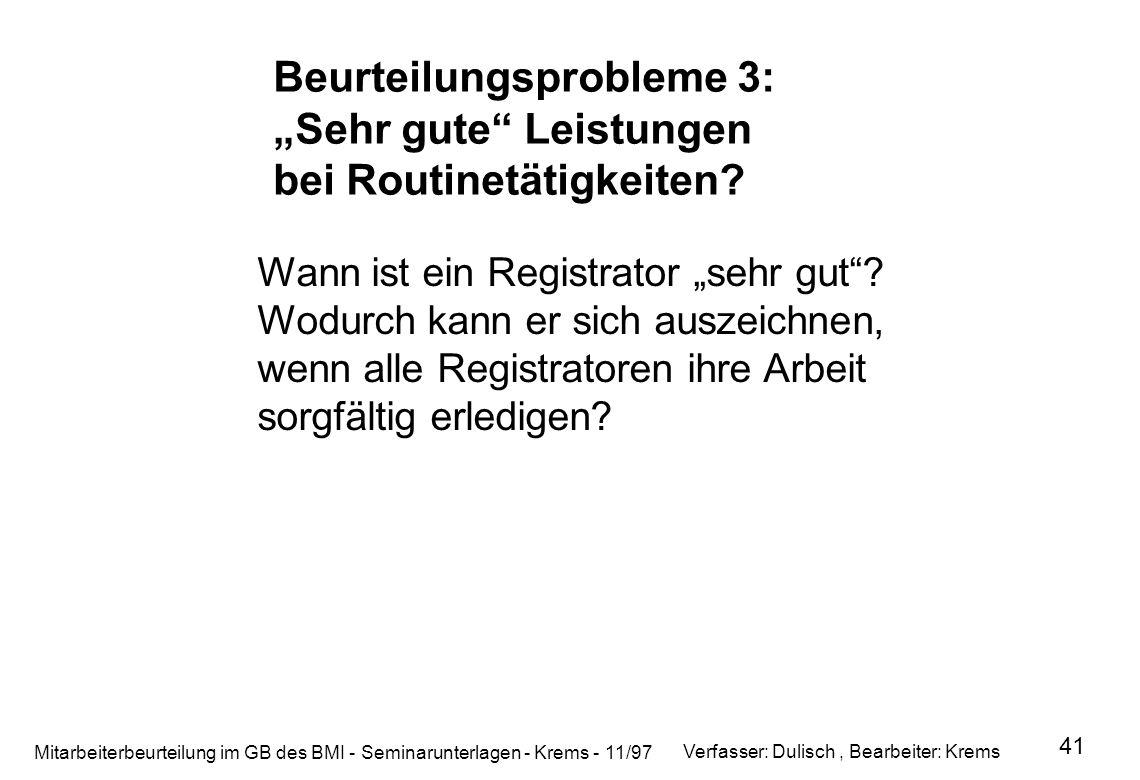 Mitarbeiterbeurteilung im GB des BMI - Seminarunterlagen - Krems - 11/97 41 Beurteilungsprobleme 3: Sehr gute Leistungen bei Routinetätigkeiten? Wann