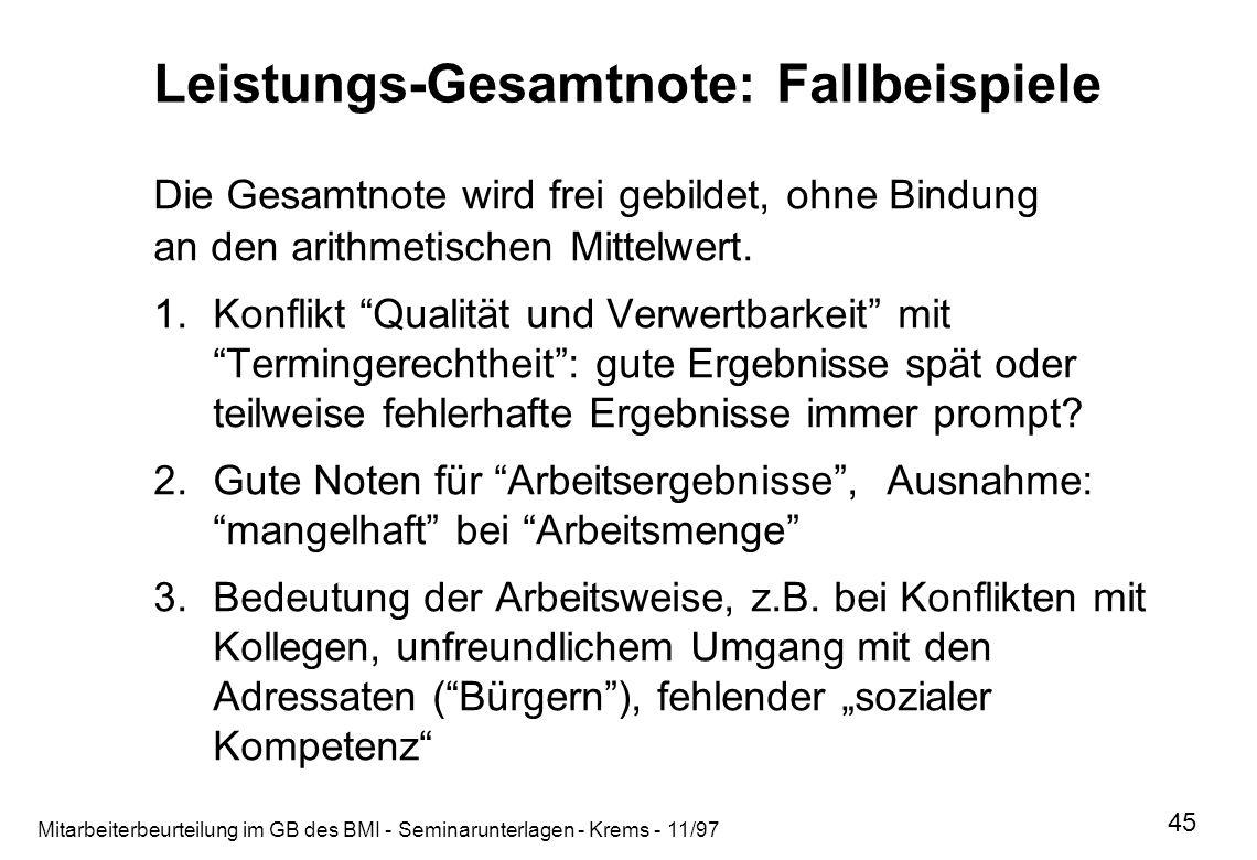 Mitarbeiterbeurteilung im GB des BMI - Seminarunterlagen - Krems - 11/97 45 Leistungs-Gesamtnote: Fallbeispiele Die Gesamtnote wird frei gebildet, ohn